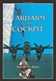 img - for Yardarm and Cockpit, The Memoir of a Fearless Sea and Air Adventurer book / textbook / text book