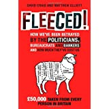 Fleeced!: How we've been betrayed by the politicians, bureaucrats and bankers - and how much they've cost usby David Craig