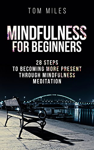 Mindfulness For Beginners: 28 Steps To Becoming More Present Through Mindfulness Meditation by Tom Miles ebook deal