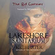 Lakeshore Sanitarium: The Lakeshore Evil, Volume 2 | K. C. Harper