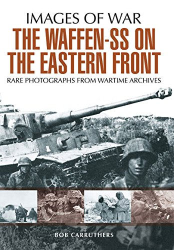 The Waffen SS on the Eastern Front: A Photographic Record of the Waffen SS in the East