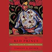 The Red Prince: The Secret Lives of a Habsburg Archduke | [Timothy Snyder]
