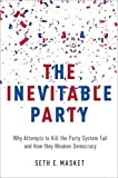 "Seth Masket, ""The Inevitable Party: Why Attempts to Kill the Party System Fail and How they Weaken Democracy"" (Oxford UP, 2016)"