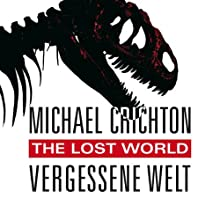 The Lost World: Vergessene Welt Audiobook by Michael Crichton Narrated by Oliver Rohrbeck