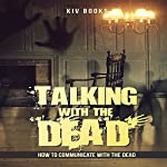 Talking with the Dead: How to Communicate with the Dead    KIV Books