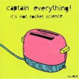 Captain Everything It's Not Rocket Science