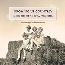 Growing Up Country: Memories of an Iowa Farm Girl (       UNABRIDGED) by Carol Bodensteiner Narrated by Dorothy Deavers