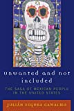 img - for Unwanted and Not Included: The Saga of Mexican People in the United States book / textbook / text book
