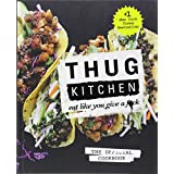 Thug Kitchen by Thug Kitchen LLC. Published by Macmilllan. Hardcover. 212 Pages.