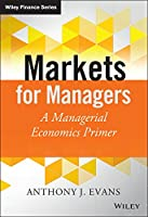 Markets for Managers: A Managerial Economics Primer Front Cover