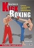 img - for Manual basico de Kick Boxing / Kick-Boxing Basics: Historia, Fundamentos, Tecnicas, Entrenamiento / History, Fundamentals, Techniques, Training (Spanish Edition) book / textbook / text book