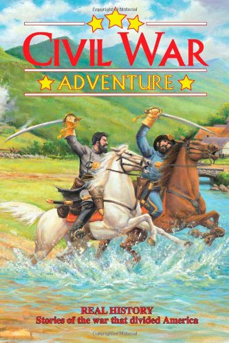 Civil War Adventure: Real History Stories of the war that divided America