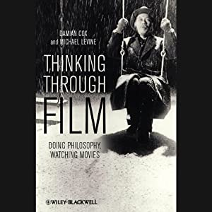 Thinking Through Film: Doing Philosophy, Watching Movies | [Damian Cox, Michael P. Levine]