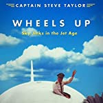 Wheels Up: Sky Jinks in the Jet Age | Steve Taylor