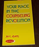 Your place in the counseling revolution (0801001005) by Adams, Jay Edward