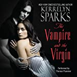 The Vampire and the Virgin: Love at Stake, Book 8 (       UNABRIDGED) by Kerrelyn Sparks Narrated by Therese Plummer