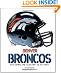 Denver Broncos: The Complete Illustra...