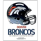 Denver Broncos: The Complete Illustrated History ~ Jim Saccomano
