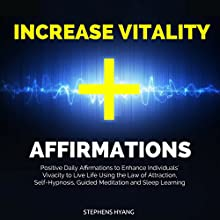 Increase Vitality Affirmations: Positive Daily Affirmations to Enhance Individuals' Vivacity to Live Life Using the Law of Attraction, Self-Hypnosis, Guided Meditation and Sleep Learning Speech by Stephens Hyang Narrated by Robert Gazy