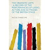 The Dramatic Lists: a Record of the Performances of Living Actors and Actresses of the British Stage