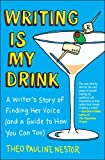 Writing Is My Drink: A Writers Story of Finding Her Voice (and a Guide to How You Can Too)