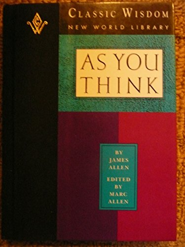 As You Think (The Classic Wisdom Collection of New World Library), Allen, James