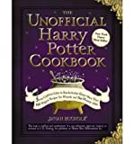 Dinah Bucholz The Unofficial Harry Potter Cookbook: From Cauldron Cakes to Knickerbocker Glory--More Than 150 Magical Recipes for Wizards and Non-Wizards Alike [ THE UNOFFICIAL HARRY POTTER COOKBOOK: FROM CAULDRON CAKES TO KNICKERBOCKER GLORY--MORE THAN