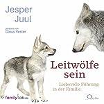 Leitwölfe sein: Liebevolle Führung in der Familie | Jesper Juul