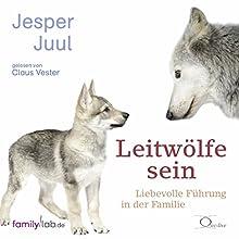 Leitwölfe sein: Liebevolle Führung in der Familie Hörbuch von Jesper Juul Gesprochen von: Claus Vester