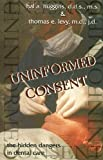 img - for Uninformed Consent : The Hidden Dangers in Dental Care book / textbook / text book