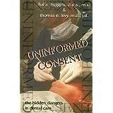 Uninformed Consent : The Hidden Dangers in Dental Care ~ Hal A. Huggins