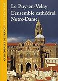 echange, troc Bertrand Galland - Le Puy-en-Velay : L'ensemble cathédral Notre-Dame