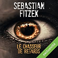 Le chasseur de regards | Livre audio Auteur(s) : Sebastian Fitzek Narrateur(s) : Mathieu Buscatto