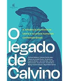 O legado de Calvino: A influência calvinista na teoria e na práxis humanas contemporâneas