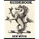 Guidebook For The New Witch: Magick For The New Witch & Wiccan ~ Lady Raven Avalon