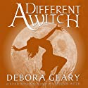 A Different Witch: A Modern Witch Series: Book 5 Audiobook by Debora Geary Narrated by Martha Harmon Pardee