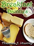 BREAKFAST DAINTIES : Original Recipes since 1885 with linked TOC (Illustrated)