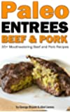 Quick and Easy Paleo Beef and Pork Entree Recipes (Civilized Caveman Cookbooks Book 2)