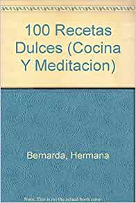 100 Recetas Dulces (Cocina Y Meditacion) (Spanish Edition): Hermana