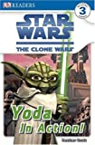 Star Wars Clone Wars Yoda in Action! (DK Readers Level 3) (140533858X) by Dk