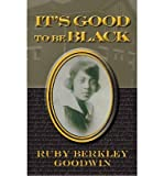 img - for [ IT'S GOOD TO BE BLACK (ANNIVERSARY) ] By Goodwin, Ruby Berkley ( Author) 2013 [ Paperback ] book / textbook / text book