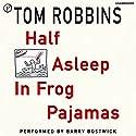 Half Asleep in Frog Pajamas Audiobook by Tom Robbins Narrated by Barry Bostwick