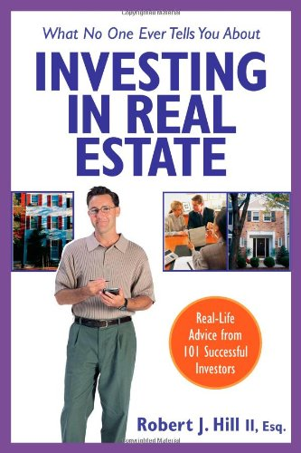 What No One Ever Tells You About Investing in Real Estate : Real-Life Advice from 101 Successful Investors