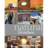 Using Natural Finishes: Lime and Clay Based Plasters, Renders and Paints - A Step-by-step Guide (Sustainable Building)by Adam Weismann