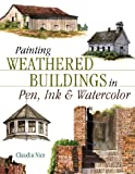 Painting Weathered Buildings in Pen, Ink & Watercolor (Artist's Photo Reference) (1581804326) by Nice, Claudia
