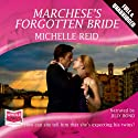 Marchese's Forgotten Bride Audiobook by Michelle Reid Narrated by Jilly Bond