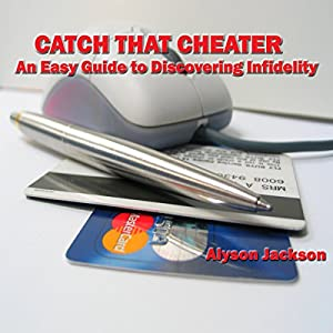 Catch That Cheater: An Easy Guide to Discovering Infidelity Audiobook