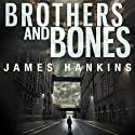 Brothers and Bones (       UNABRIDGED) by James Hankins Narrated by John Rubinstein