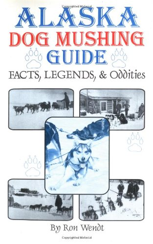 Alaska Dog Mushing Guide: Facts and Legends