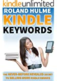 Kindle Keywords (Sell More Books on Amazon): The Never-Before-Revealed Secret To Selling More eBooks